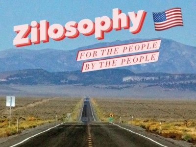 Zilosophy For the People, By the People
